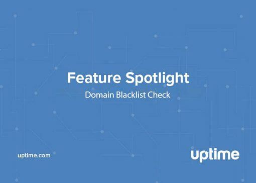 domain blacklist feature spotlight uptime.com