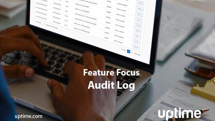 uptime feature focus accountability audit log