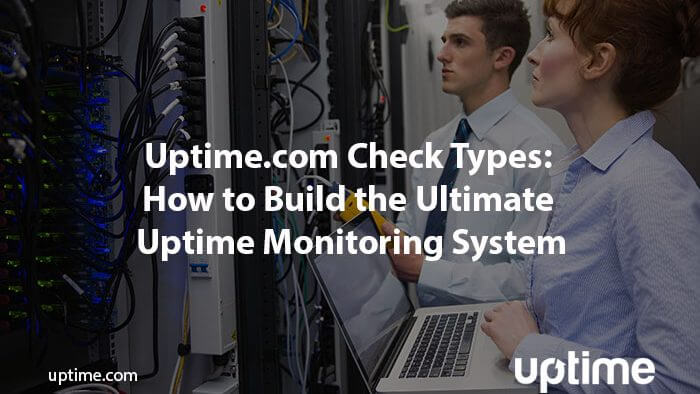 uptime monitoring how to build the ultimate monitoring system