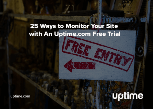 25 ways to monitor your site with an Uptime.com free trial