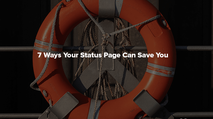 7 ways your status page can save you